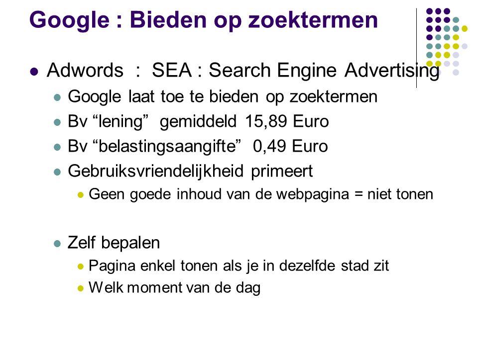 """Google : Bieden op zoektermen Adwords : SEA : Search Engine Advertising Google laat toe te bieden op zoektermen Bv """"lening"""" gemiddeld 15,89 Euro Bv """"b"""