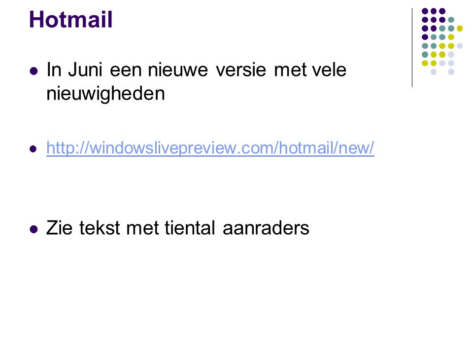 Hotmail In Juni een nieuwe versie met vele nieuwigheden http://windowslivepreview.com/hotmail/new/ Zie tekst met tiental aanraders