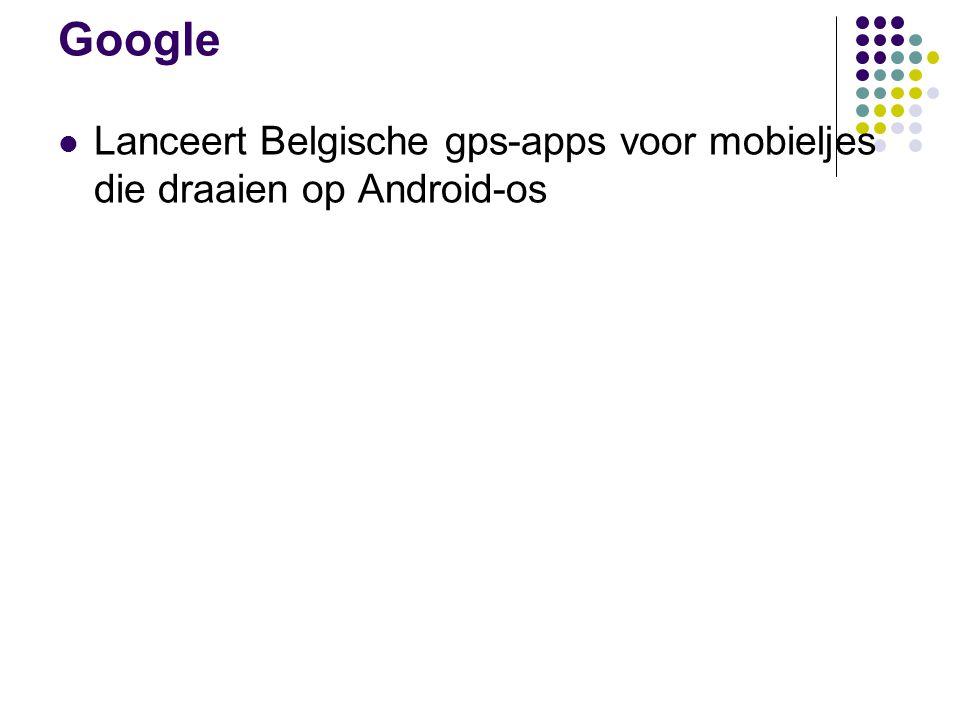 Google Lanceert Belgische gps-apps voor mobieljes die draaien op Android-os