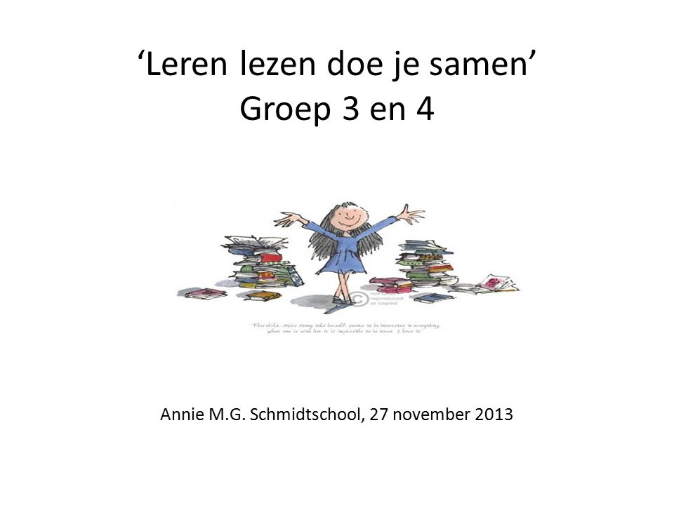 'Leren lezen doe je samen' Groep 3 en 4 Annie M.G. Schmidtschool, 27 november 2013