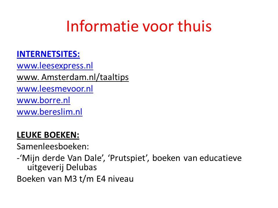 Informatie voor thuis INTERNETSITES: www.leesexpress.nl www. Amsterdam.nl/taaltips www.leesmevoor.nl www.borre.nl www.bereslim.nl LEUKE BOEKEN: Samenl