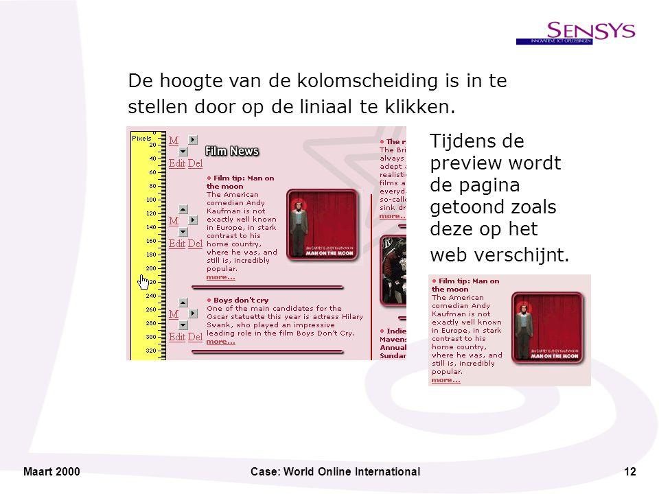 Maart 2000Case: World Online International12 De hoogte van de kolomscheiding is in te stellen door op de liniaal te klikken.