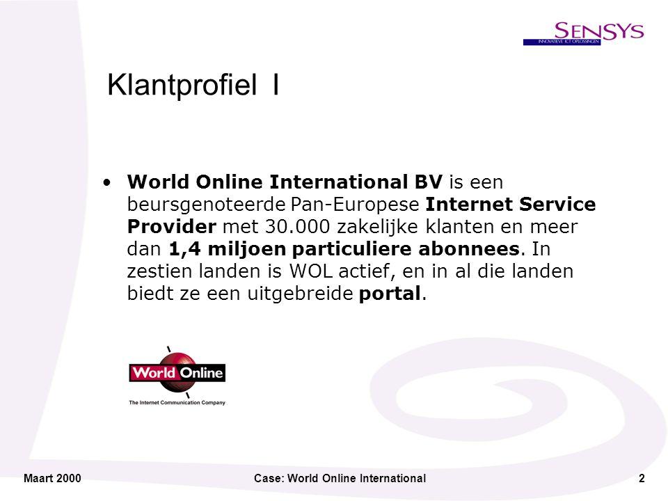 Maart 2000Case: World Online International3 Klantprofiel II Deze portals bevatten een schat aan artikelen over lokale en internationale actuele onderwerpen, gepersonaliseerd en gerubriceerd in 17 channels (News, Sport, Entertainment etc.).