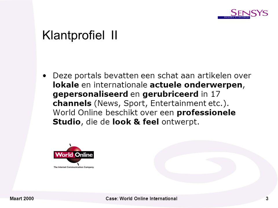 Maart 2000Case: World Online International4 Klantprofiel III In elk land hebben de headhunters van World Online een kwalitatief hoogwaardige journalistieke redactie samengesteld.