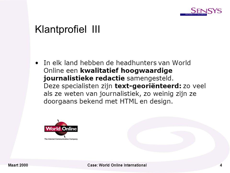 Maart 2000Case: World Online International5 de Klantvraag Bouw een applicatie die onze lokale editorial staffs in staat stelt zelfstandig een uniforme, consistente portal te onderhouden, die voldoet aan de hoge grafische standaarden die zijn neergelegd door World Online International Studios .