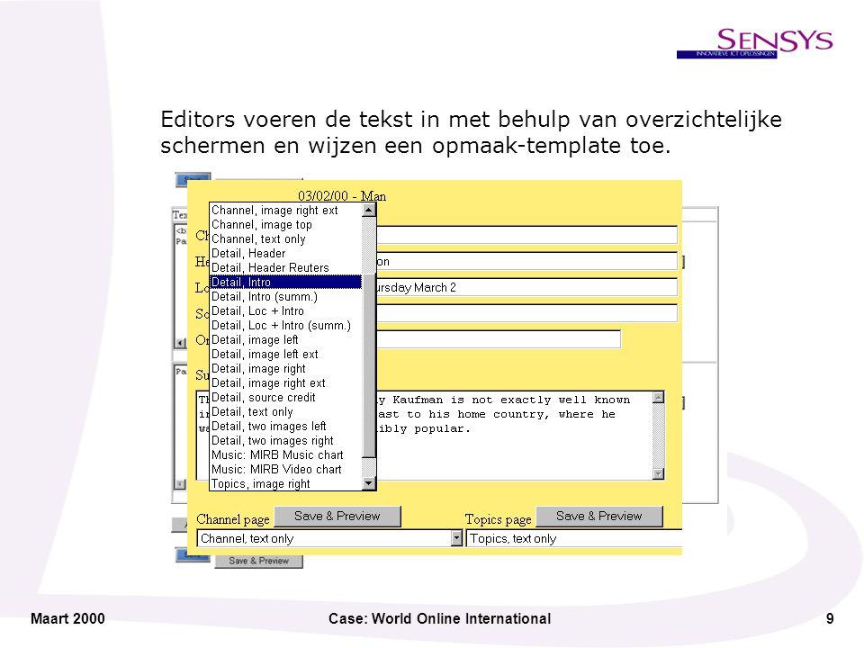 Maart 2000Case: World Online International9 Editors voeren de tekst in met behulp van overzichtelijke schermen en wijzen een opmaak-template toe.
