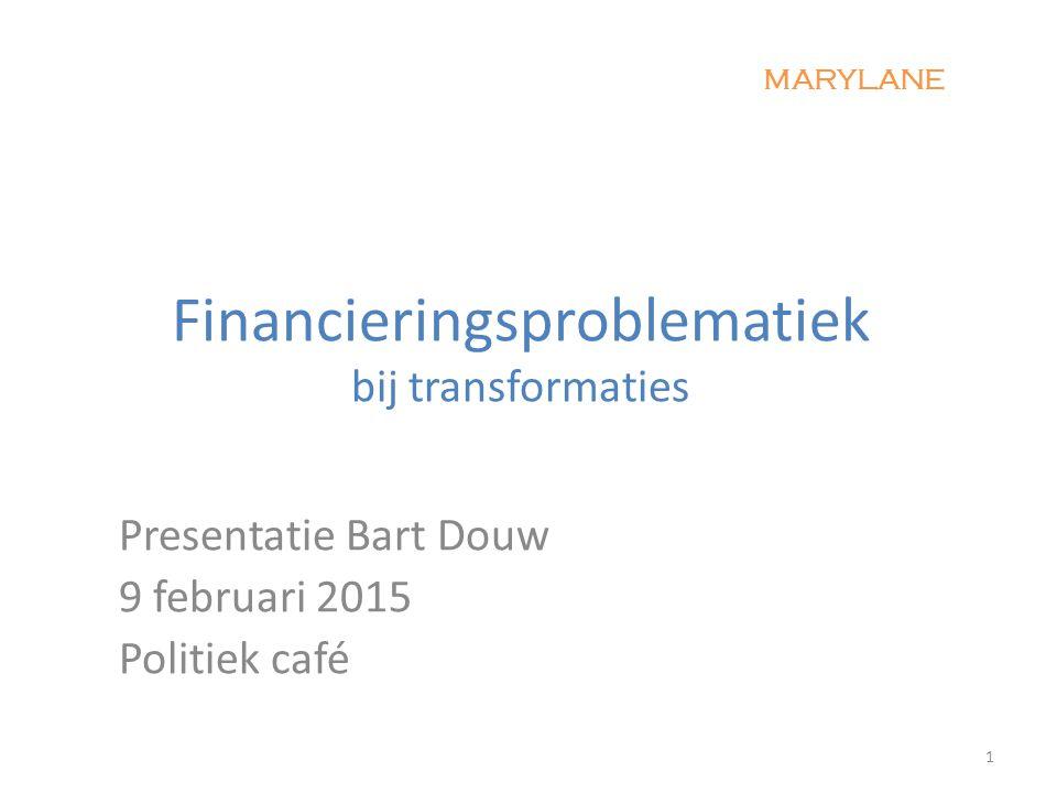 Presentatie Bart Douw 9 februari 2015 Politiek café 1 Financieringsproblematiek bij transformaties MARYLANE