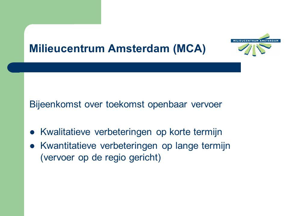 Bijeenkomst over toekomst openbaar vervoer Kwalitatieve verbeteringen op korte termijn Kwantitatieve verbeteringen op lange termijn (vervoer op de regio gericht) Milieucentrum Amsterdam (MCA)
