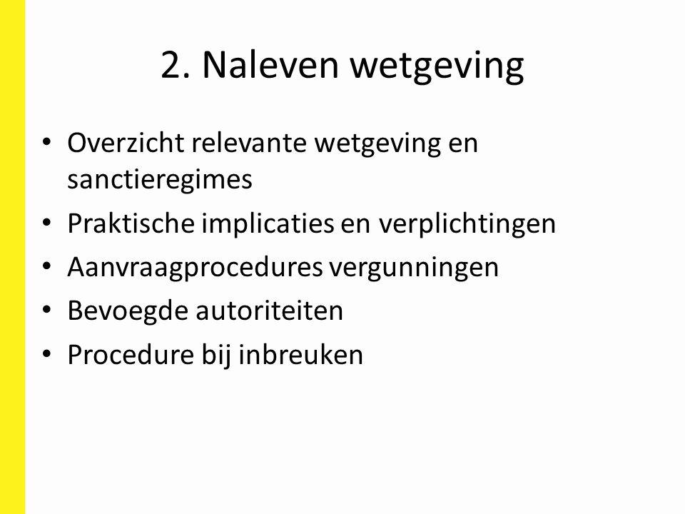 2. Naleven wetgeving Overzicht relevante wetgeving en sanctieregimes Praktische implicaties en verplichtingen Aanvraagprocedures vergunningen Bevoegde