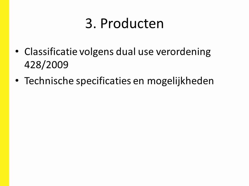 3. Producten Classificatie volgens dual use verordening 428/2009 Technische specificaties en mogelijkheden