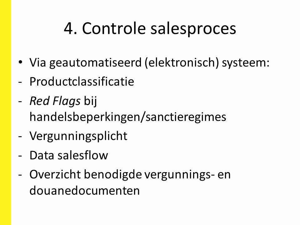 4. Controle salesproces Via geautomatiseerd (elektronisch) systeem: -Productclassificatie -Red Flags bij handelsbeperkingen/sanctieregimes -Vergunning