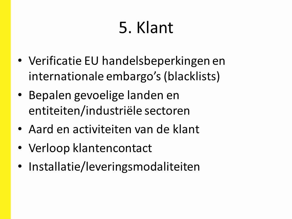 5. Klant Verificatie EU handelsbeperkingen en internationale embargo's (blacklists) Bepalen gevoelige landen en entiteiten/industriële sectoren Aard e