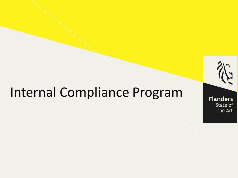 WAT is ICP ICP = Internal Compliance Program Verzamelnaam Mechanisme van interne bedrijfscontrole op het vlak van supply chain, salesflow en exportopvolging Flexibel, updated, effectief, proportioneel