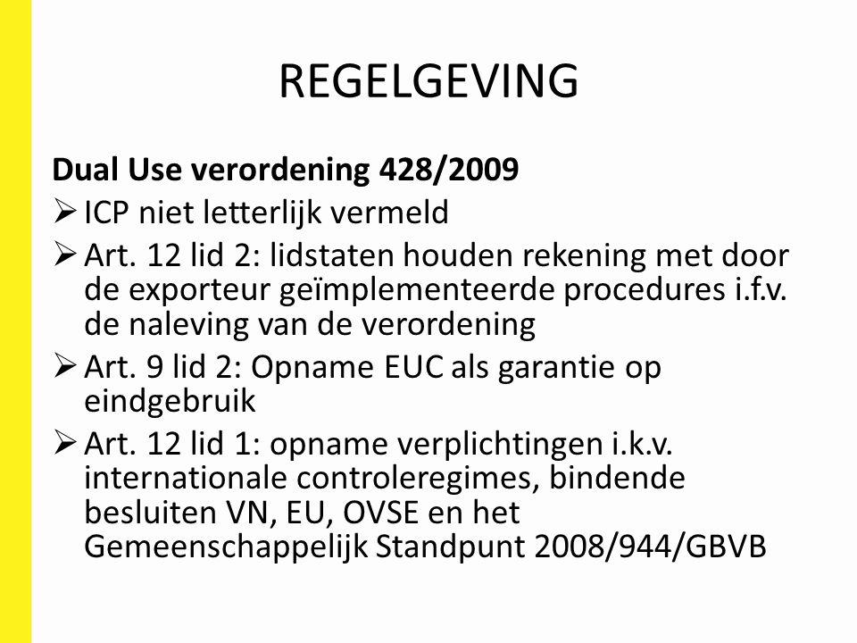 REGELGEVING Dual Use verordening 428/2009  ICP niet letterlijk vermeld  Art. 12 lid 2: lidstaten houden rekening met door de exporteur geïmplementee