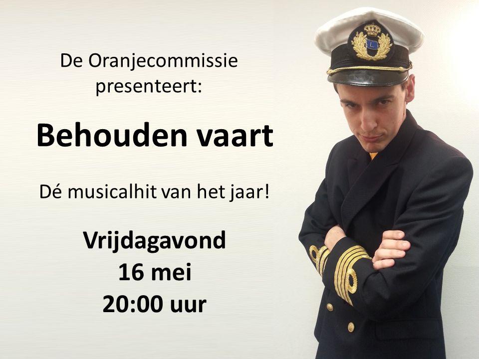 Behouden vaart Vrijdagavond 16 mei 20:00 uur De Oranjecommissie presenteert: Dé musicalhit van het jaar!