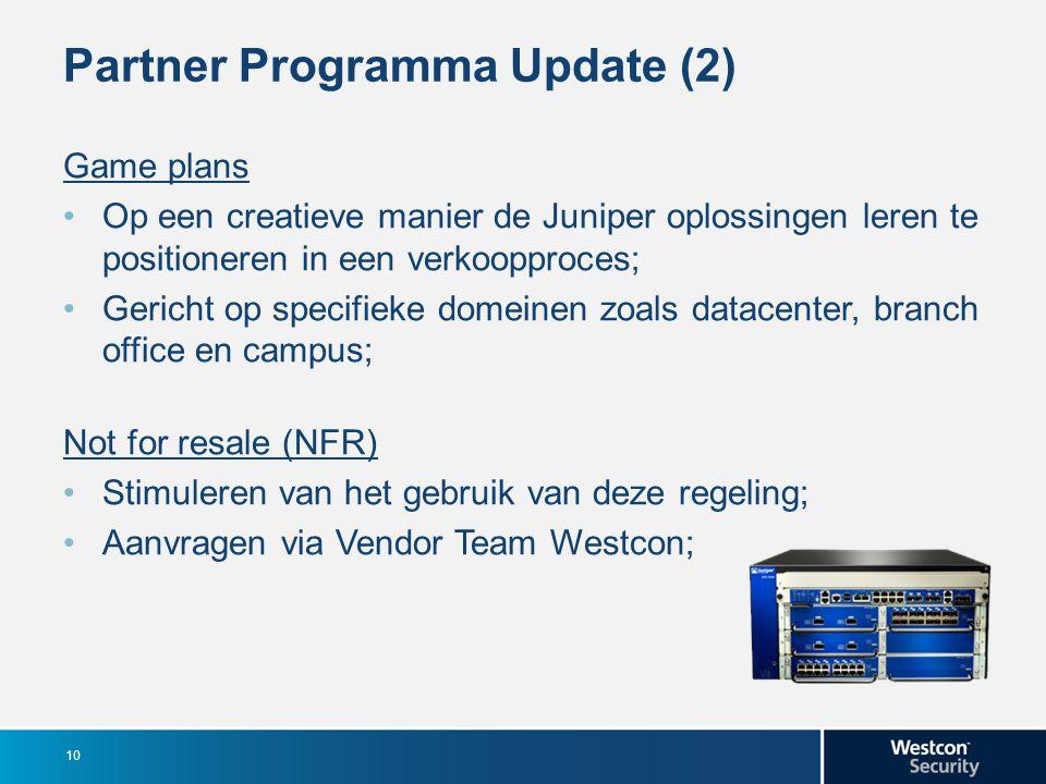 Partner Programma Update (2) Game plans Op een creatieve manier de Juniper oplossingen leren te positioneren in een verkoopproces; Gericht op specifie
