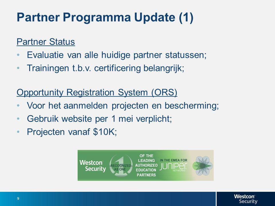 Partner Programma Update (1) Partner Status Evaluatie van alle huidige partner statussen; Trainingen t.b.v. certificering belangrijk; Opportunity Regi