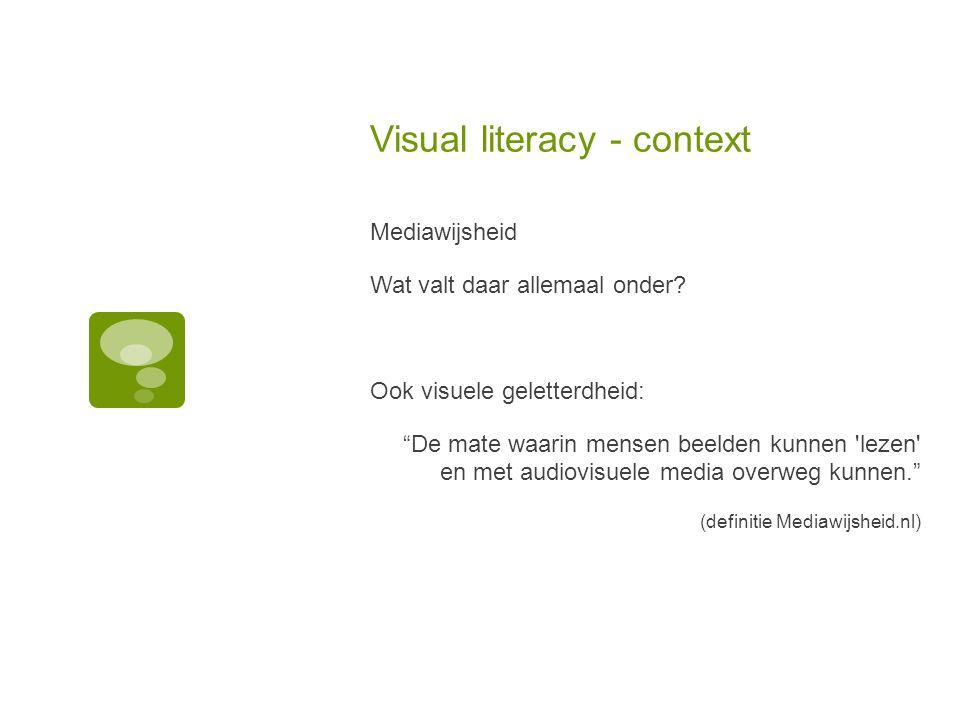 Visual literacy - context Mediawijsheid Wat valt daar allemaal onder.