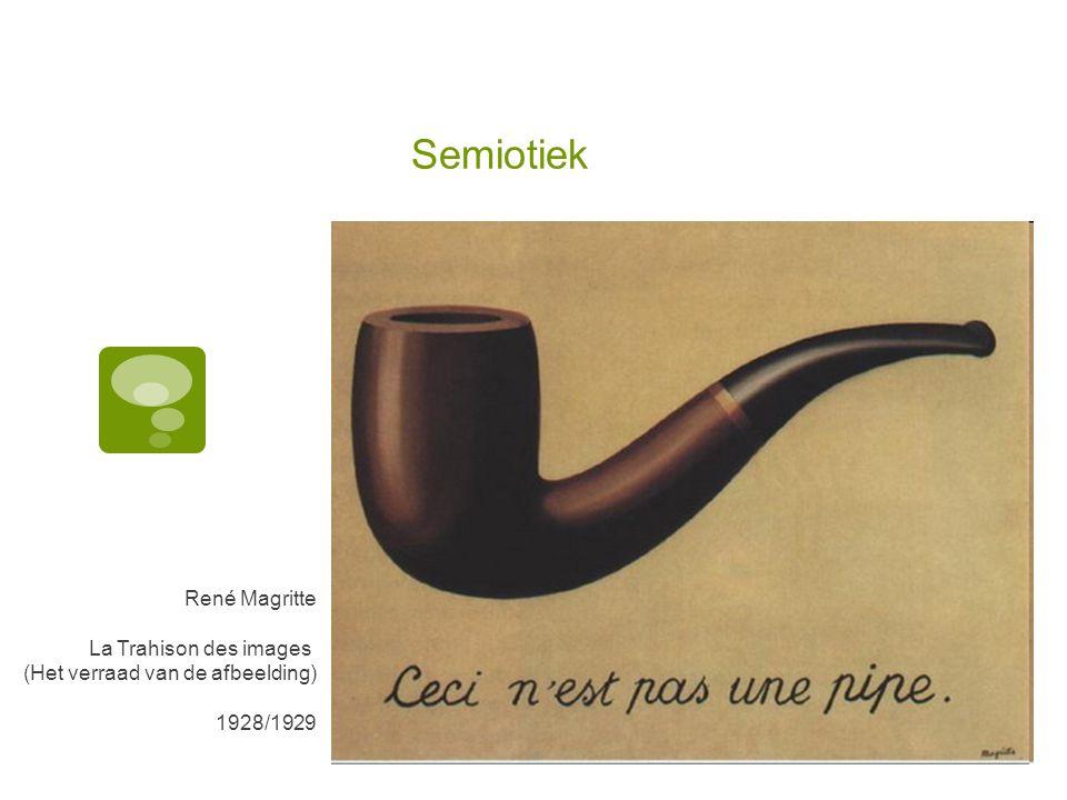 Semiotiek René Magritte La Trahison des images (Het verraad van de afbeelding) 1928/1929