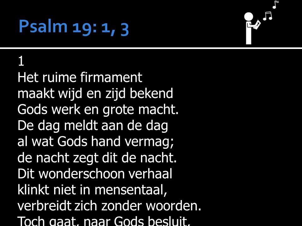 1 Het ruime firmament maakt wijd en zijd bekend Gods werk en grote macht.