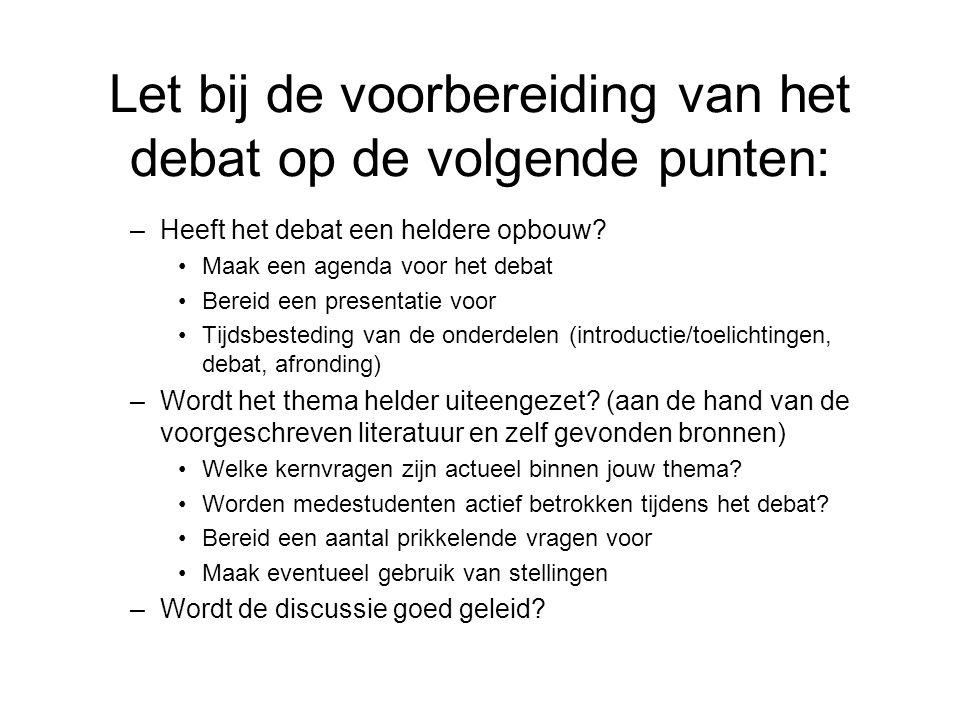 Let bij de voorbereiding van het debat op de volgende punten: –Heeft het debat een heldere opbouw? Maak een agenda voor het debat Bereid een presentat