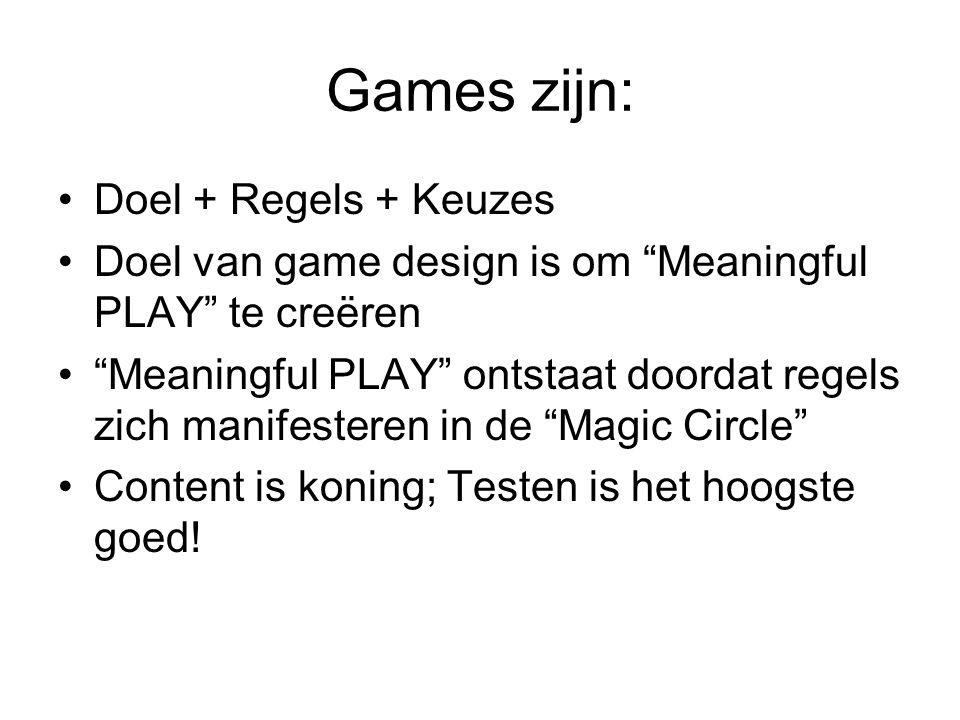 Games zijn: Doel + Regels + Keuzes Doel van game design is om Meaningful PLAY te creëren Meaningful PLAY ontstaat doordat regels zich manifesteren in de Magic Circle Content is koning; Testen is het hoogste goed!