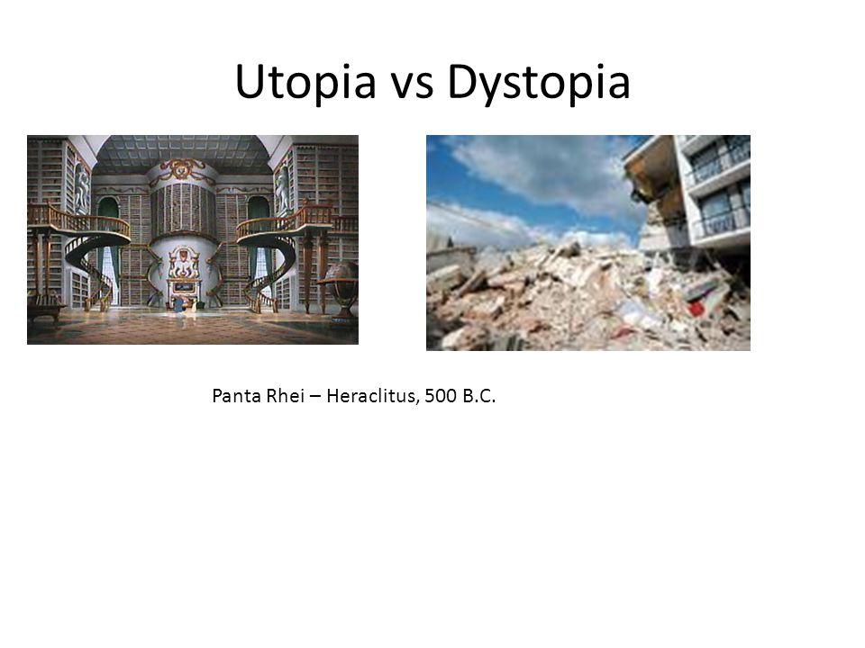 Utopia vs Dystopia Panta Rhei – Heraclitus, 500 B.C.