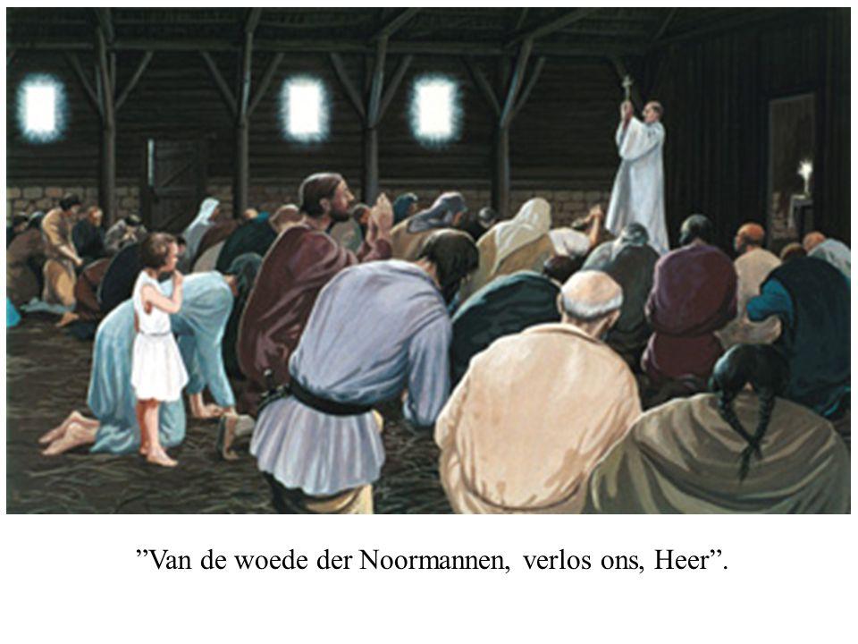 """""""Van de woede der Noormannen, verlos ons, Heer""""."""