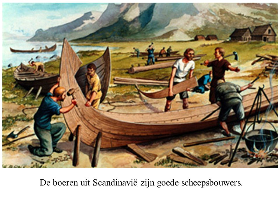 De boeren uit Scandinavië zijn goede scheepsbouwers.