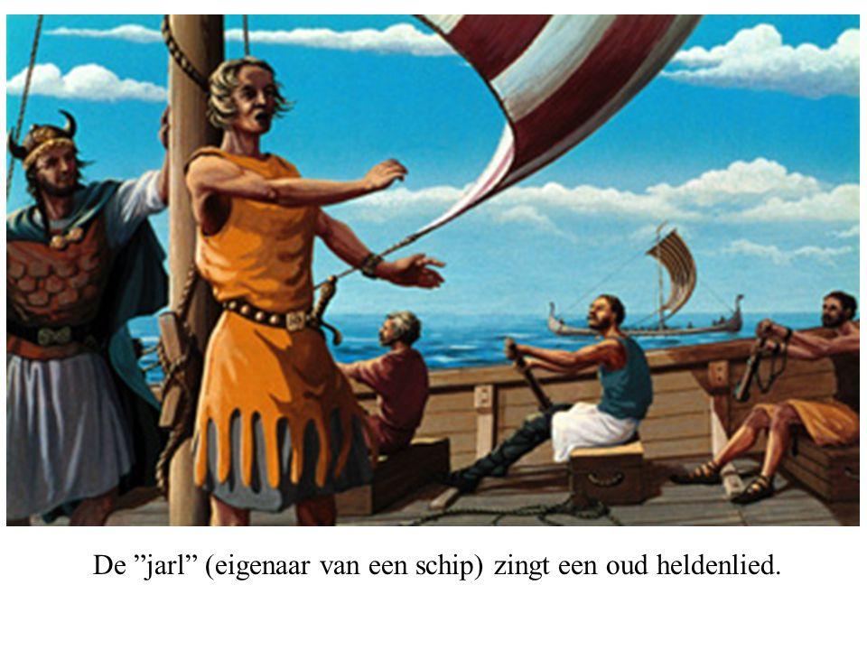 """De """"jarl"""" (eigenaar van een schip) zingt een oud heldenlied."""