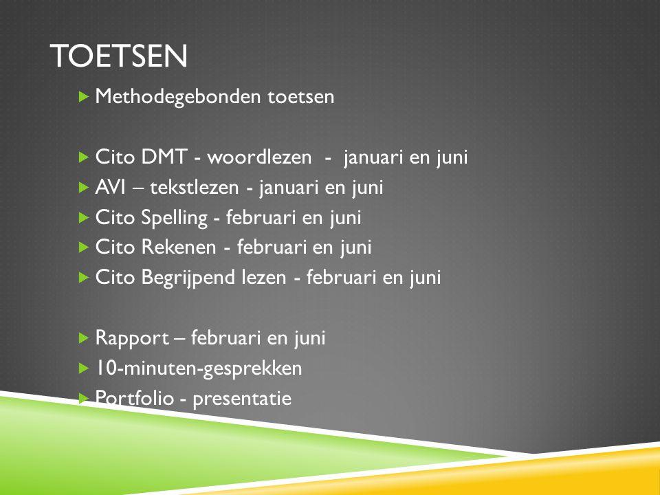 TOETSEN  Methodegebonden toetsen  Cito DMT - woordlezen - januari en juni  AVI – tekstlezen - januari en juni  Cito Spelling - februari en juni 