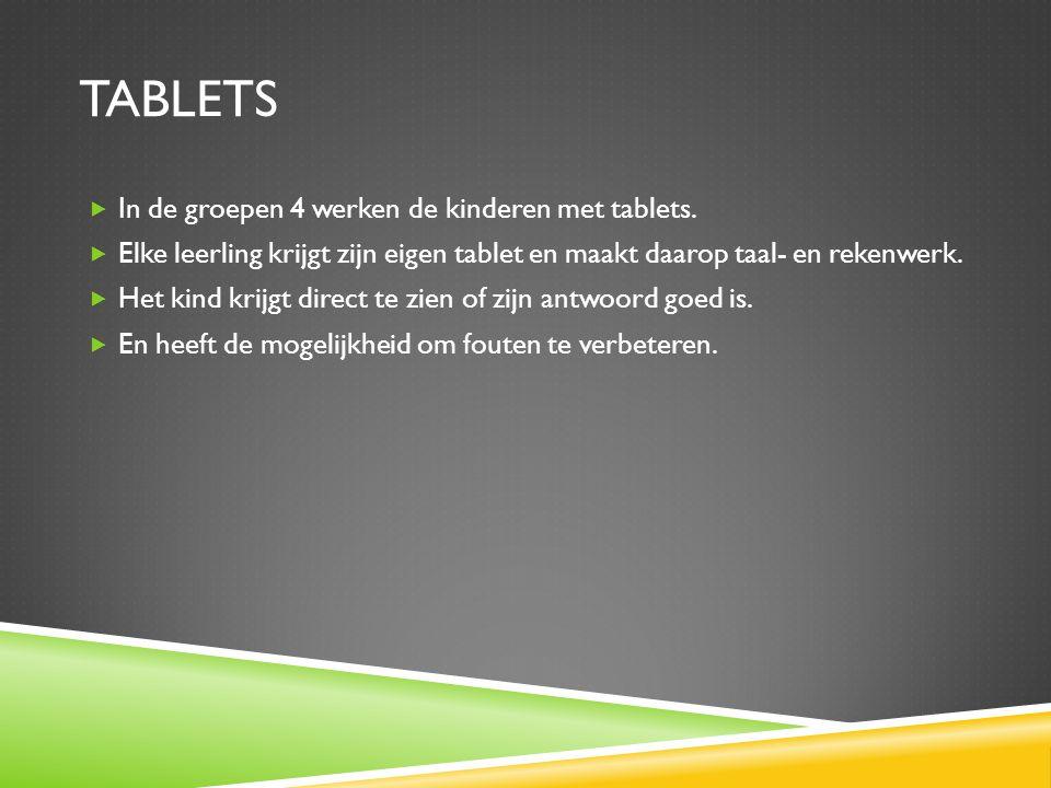 TABLETS  In de groepen 4 werken de kinderen met tablets.  Elke leerling krijgt zijn eigen tablet en maakt daarop taal- en rekenwerk.  Het kind krij