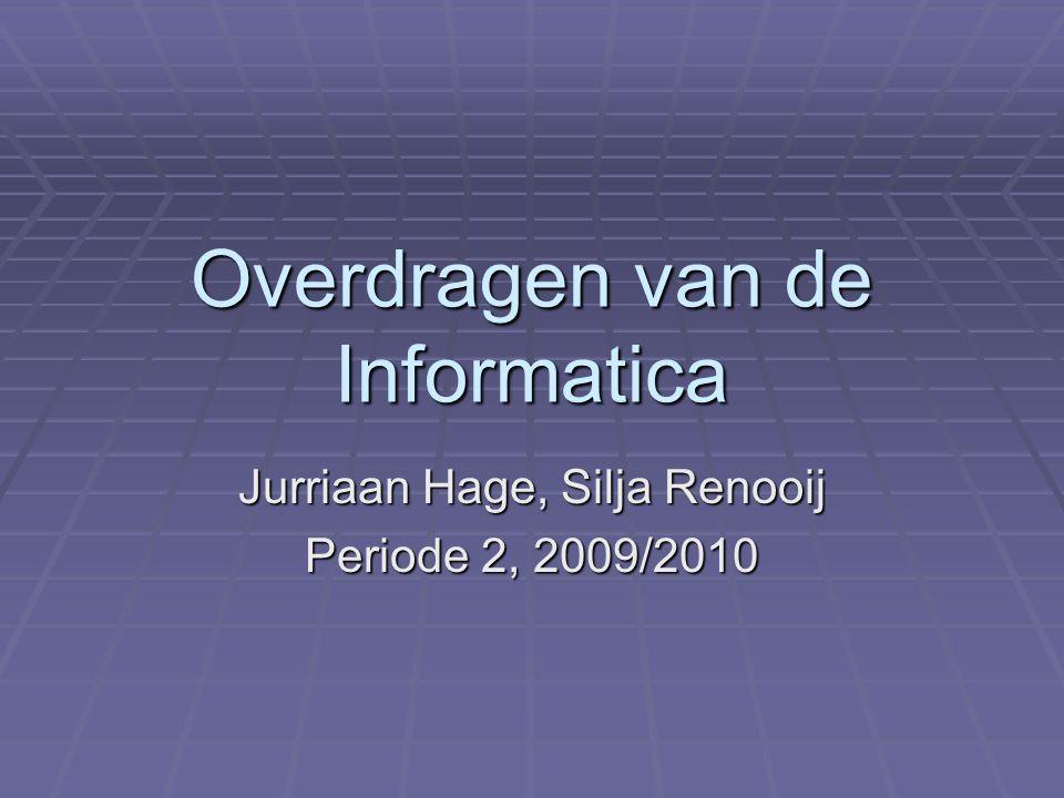 Overdragen van de Informatica Jurriaan Hage, Silja Renooij Periode 2, 2009/2010