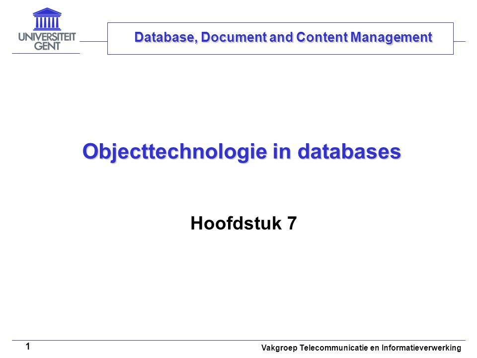Vakgroep Telecommunicatie en Informatieverwerking 1 Objecttechnologie in databases Hoofdstuk 7 Database, Document and Content Management