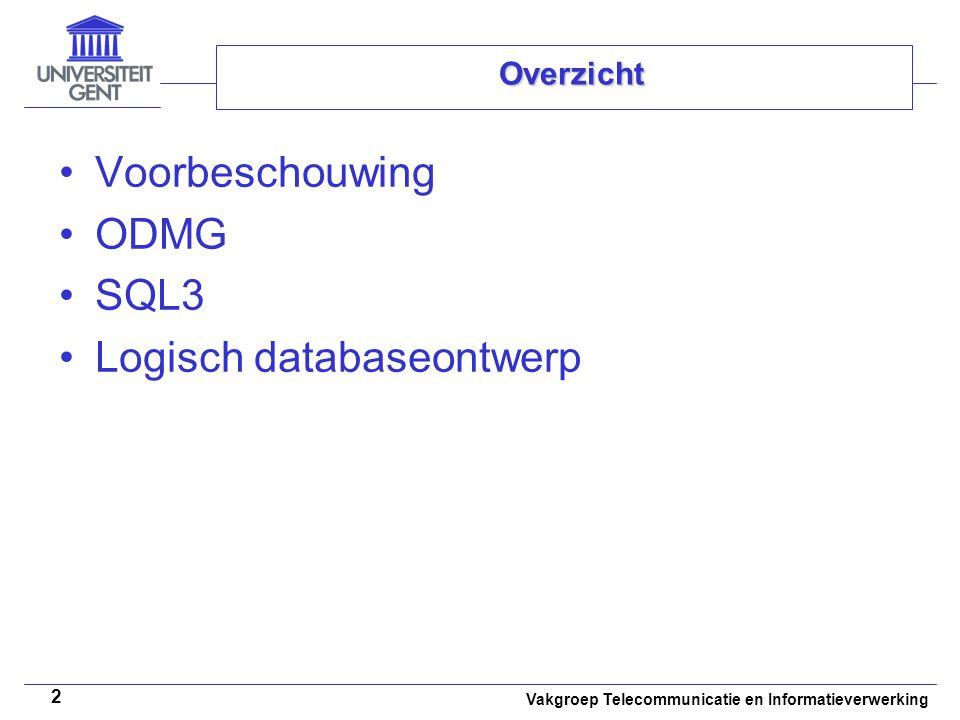 Vakgroep Telecommunicatie en Informatieverwerking 2 Overzicht Voorbeschouwing ODMG SQL3 Logisch databaseontwerp