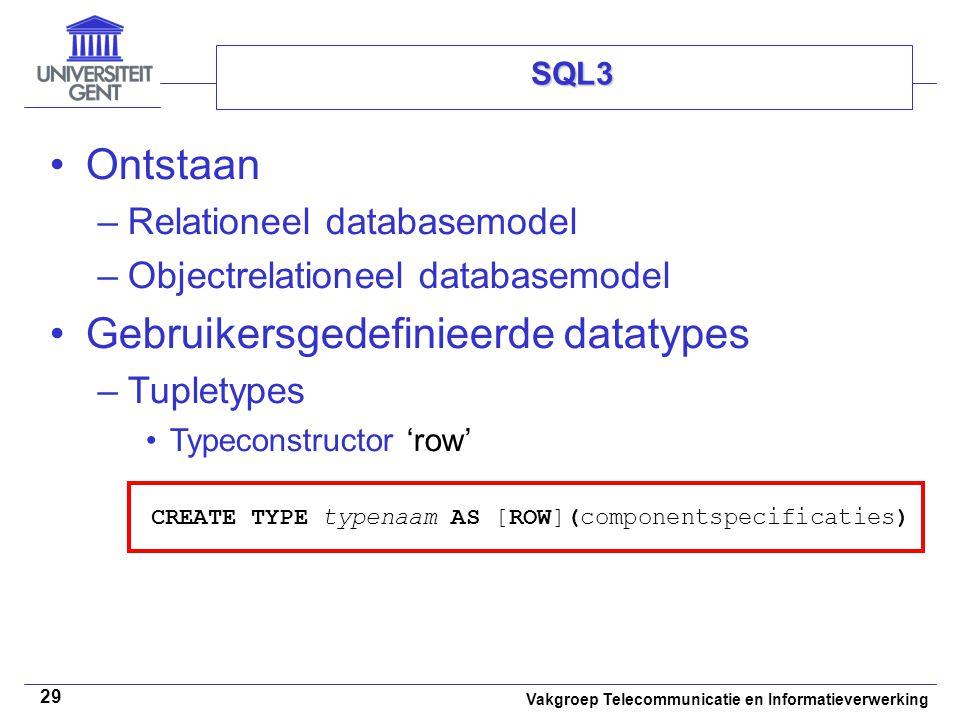 Vakgroep Telecommunicatie en Informatieverwerking 29 SQL3 Ontstaan –Relationeel databasemodel –Objectrelationeel databasemodel Gebruikersgedefinieerde