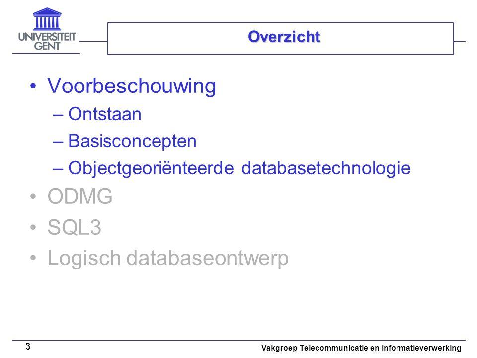 Vakgroep Telecommunicatie en Informatieverwerking 3 Overzicht Voorbeschouwing –Ontstaan –Basisconcepten –Objectgeoriënteerde databasetechnologie ODMG
