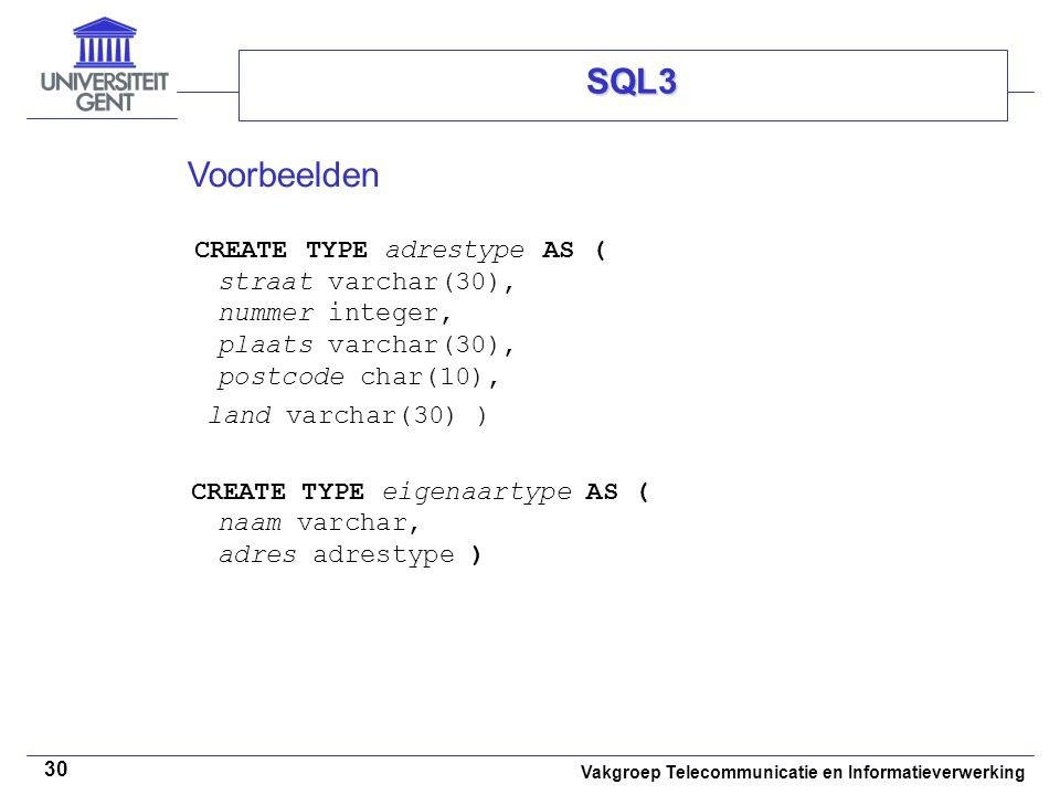 Vakgroep Telecommunicatie en Informatieverwerking 30 SQL3 Voorbeelden CREATE TYPE adrestype AS ( straat varchar(30), nummer integer, plaats varchar(30