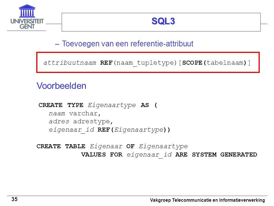 Vakgroep Telecommunicatie en Informatieverwerking 35 SQL3 –Toevoegen van een referentie-attribuut attribuutnaam REF(naam_tupletype)[SCOPE(tabelnaam)]