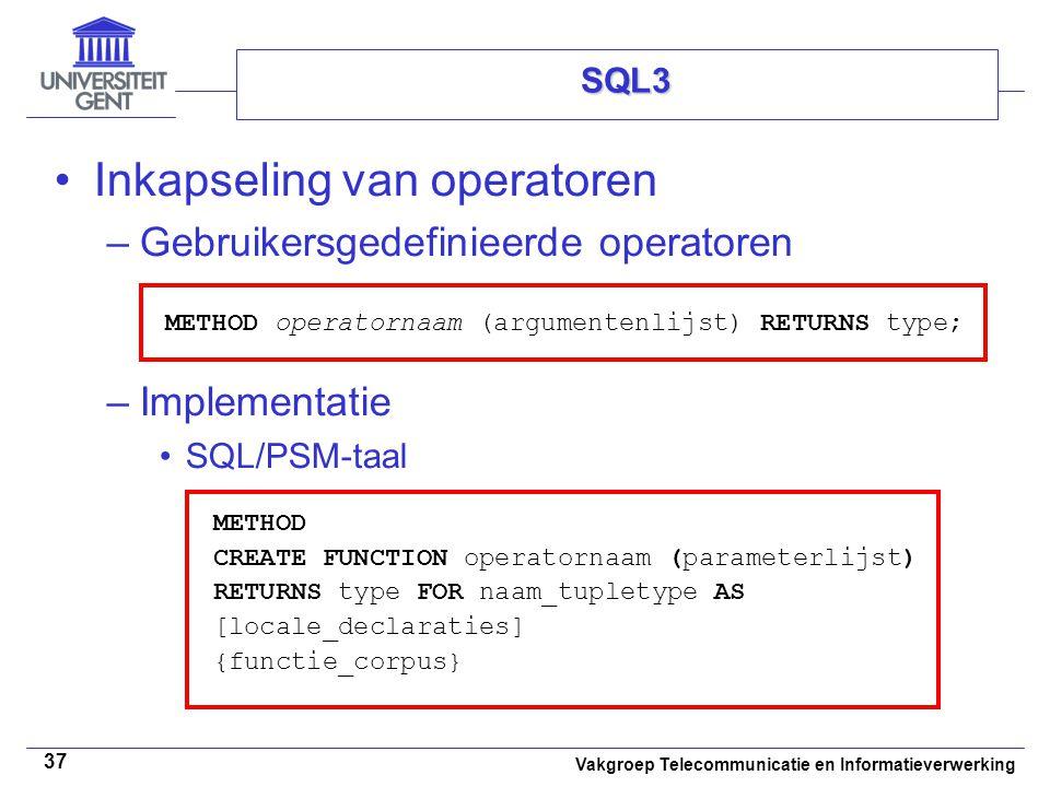Vakgroep Telecommunicatie en Informatieverwerking 37 SQL3 Inkapseling van operatoren –Gebruikersgedefinieerde operatoren –Implementatie SQL/PSM-taal M