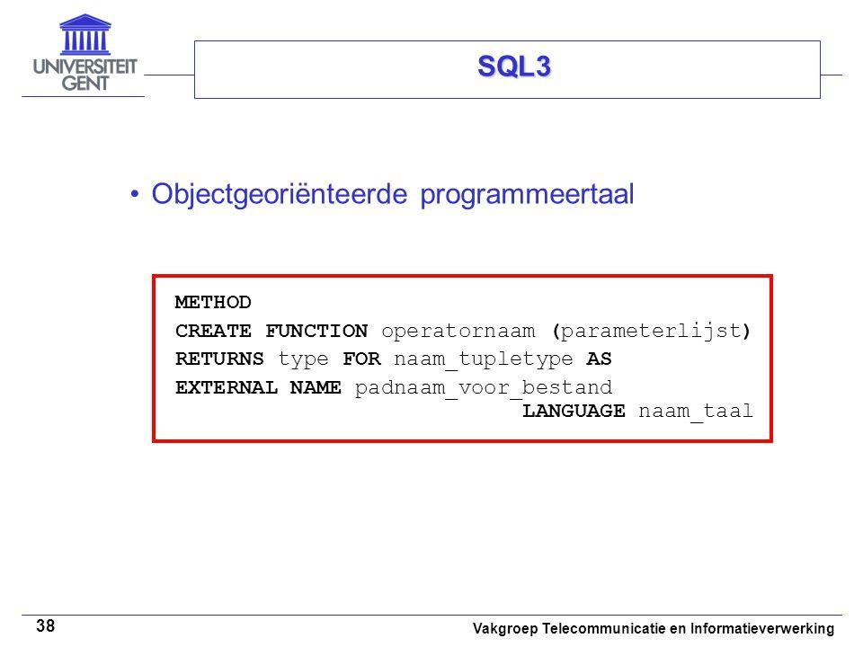 Vakgroep Telecommunicatie en Informatieverwerking 38 SQL3 Objectgeoriënteerde programmeertaal METHOD CREATE FUNCTION operatornaam (parameterlijst) RET
