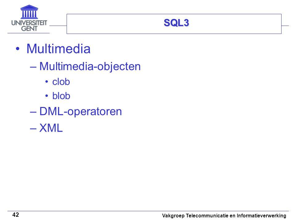 Vakgroep Telecommunicatie en Informatieverwerking 42 SQL3 Multimedia –Multimedia-objecten clob blob –DML-operatoren –XML