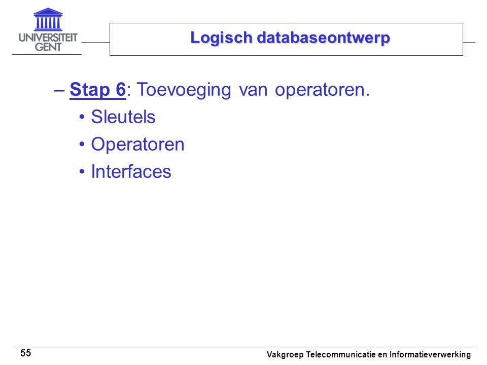 Vakgroep Telecommunicatie en Informatieverwerking 55 Logisch databaseontwerp –Stap 6: Toevoeging van operatoren. Sleutels Operatoren Interfaces