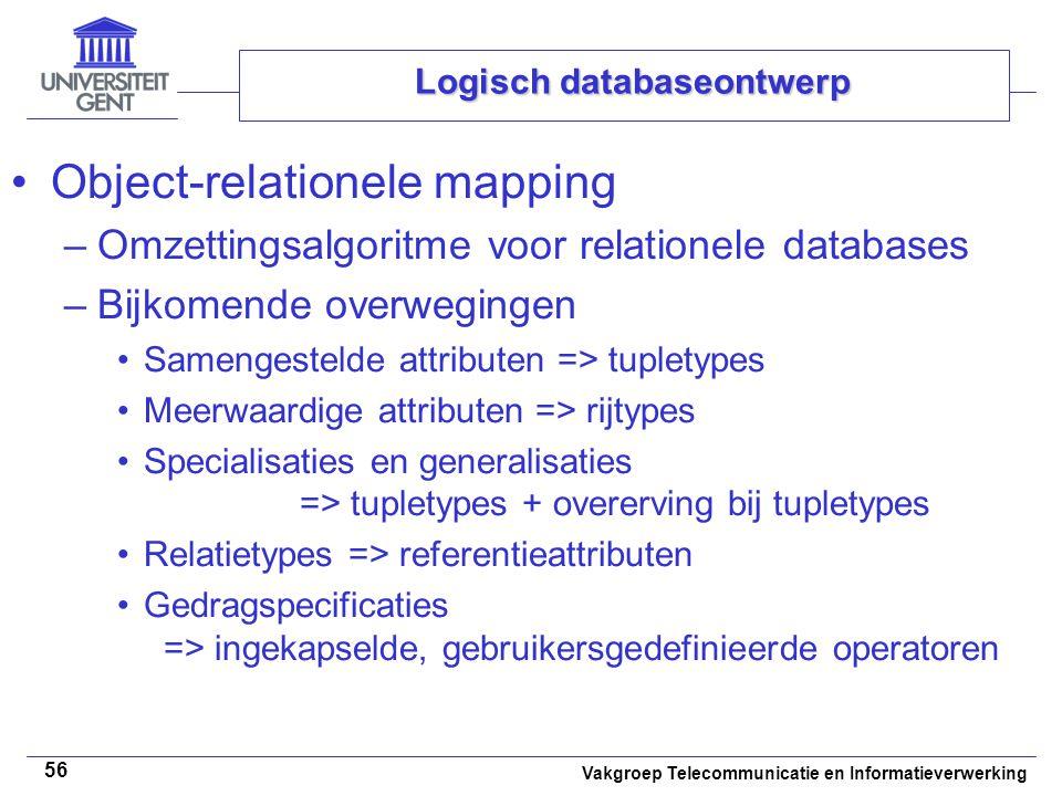 Vakgroep Telecommunicatie en Informatieverwerking 56 Logisch databaseontwerp Object-relationele mapping –Omzettingsalgoritme voor relationele database