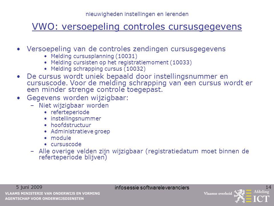 5 juni 2009 infosessie softwareleveranciers 14 nieuwigheden instellingen en lerenden VWO: versoepeling controles cursusgegevens Versoepeling van de co