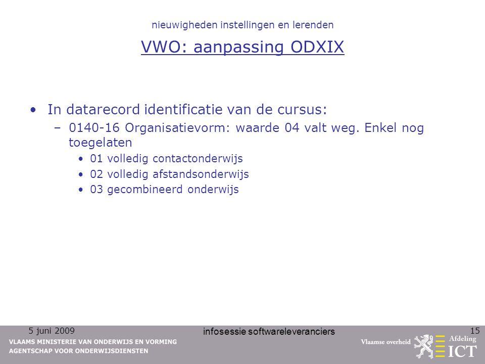 5 juni 2009 infosessie softwareleveranciers 15 nieuwigheden instellingen en lerenden VWO: aanpassing ODXIX In datarecord identificatie van de cursus: