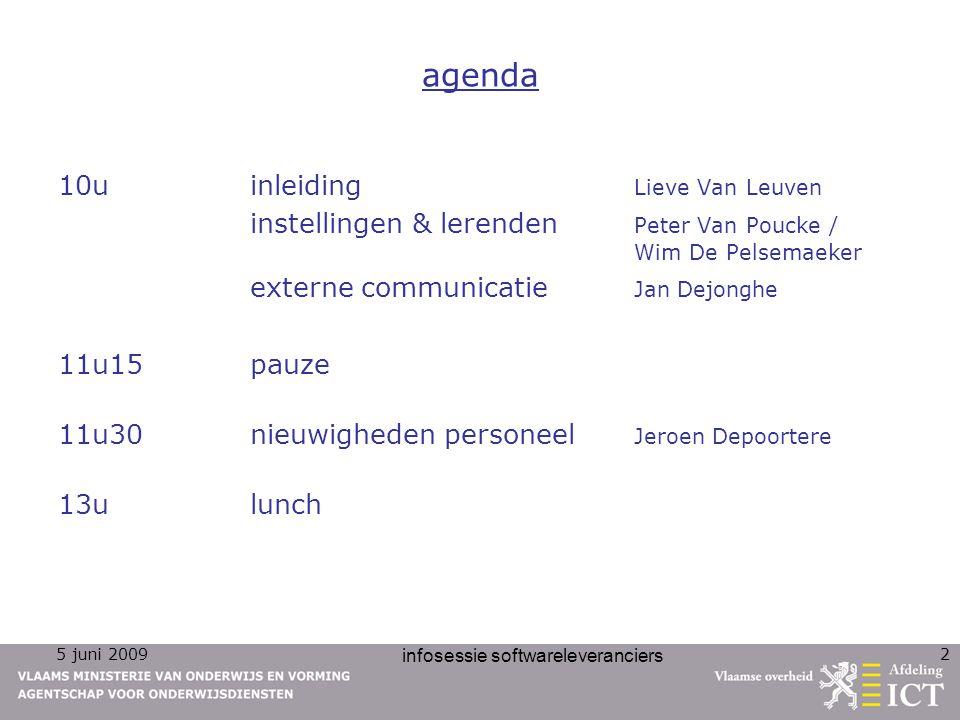 5 juni 2009 infosessie softwareleveranciers 2 agenda 10u inleiding Lieve Van Leuven instellingen & lerenden Peter Van Poucke / Wim De Pelsemaeker exte
