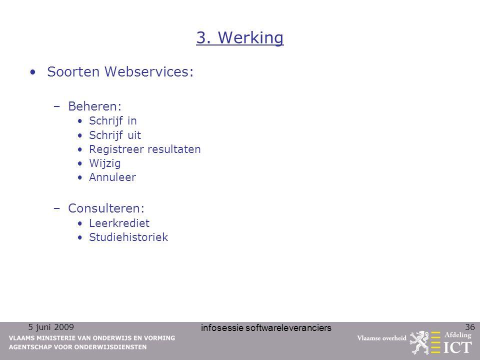 5 juni 2009 infosessie softwareleveranciers 36 3. Werking Soorten Webservices: –Beheren: Schrijf in Schrijf uit Registreer resultaten Wijzig Annuleer