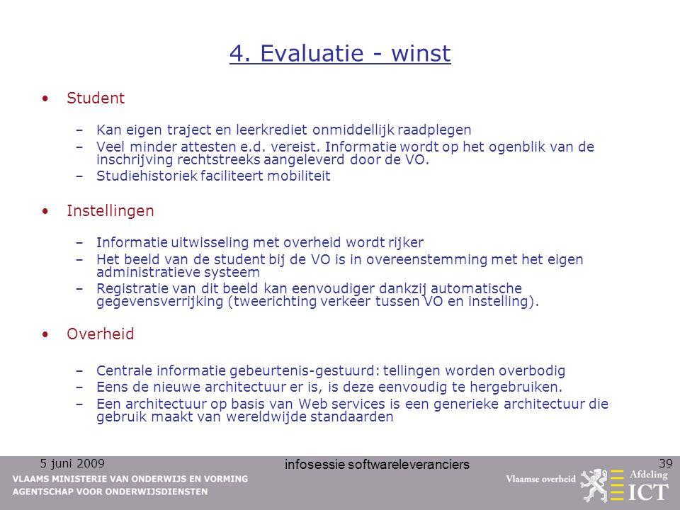 5 juni 2009 infosessie softwareleveranciers 39 4. Evaluatie - winst Student –Kan eigen traject en leerkrediet onmiddellijk raadplegen –Veel minder att