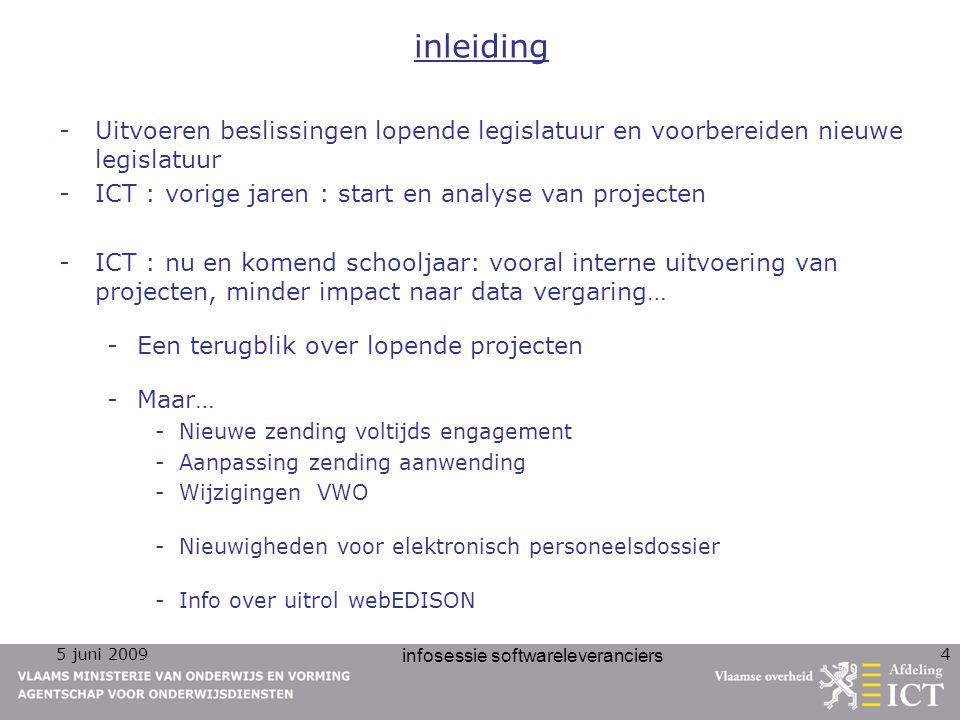 5 juni 2009 infosessie softwareleveranciers 4 inleiding -Uitvoeren beslissingen lopende legislatuur en voorbereiden nieuwe legislatuur -ICT : vorige j